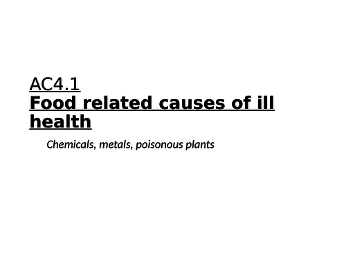 AC4.1 Food related causes of ill health, chemicals, metals and poisonous plants (WJEC)
