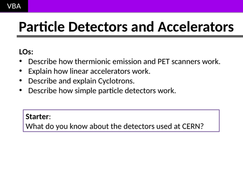 Particle Accelerators (LINAC, Cyclotron) and PET, Thermionic Emission and How LHC Detectors Work.