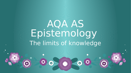 AQA Epistemology : limits of knowledge - whole thing