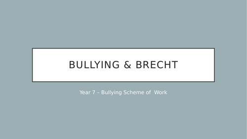Brecht and Bullying -Scheme of work involving: Devising, Brecht's skills & techniques & performance