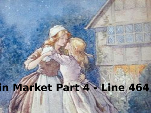 Goblin Market Part 4. Lines 464 to end.