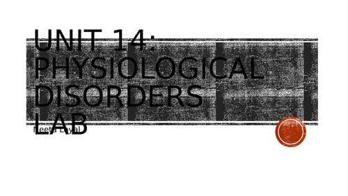BTEC Level3 HSC Unit 14 Physiological Disorders LAB
