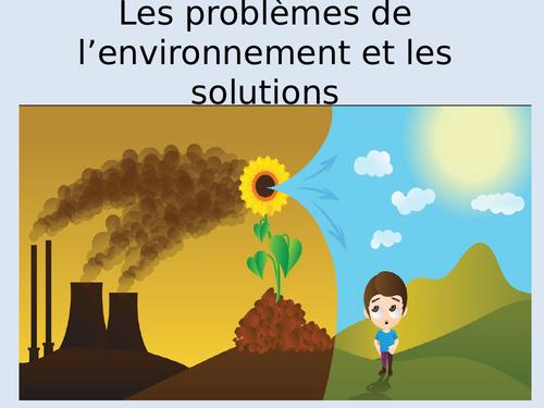 G.C.S.E FRENCH THE ENVIRONMENT. LES PROBLÈMES DE L'ENVIRONNEMENT ET LES SOLUTIONS