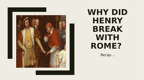 Why did Henry break with Rome?