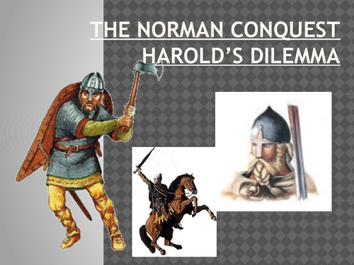 The Norman Conquest Lesson 2: Harold's Dilemma