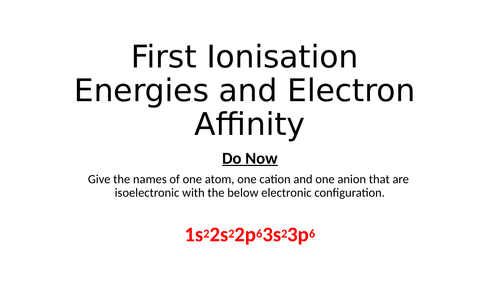 First Ionisation Energies and Electron Affinity
