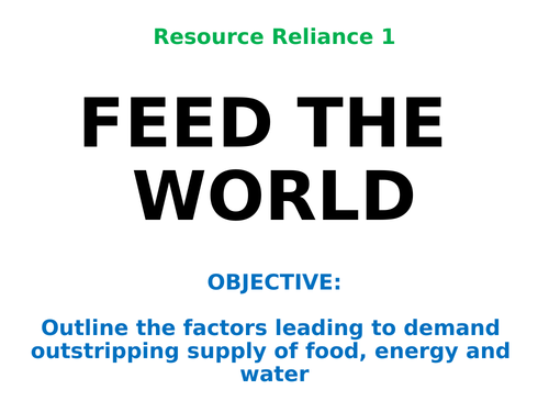 """Resource Reliance 1: """"FEED THE WORLD"""""""