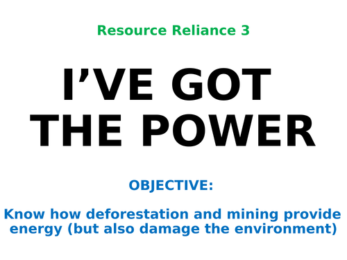 """Resource Reliance 3: """"I'VE GOT THE POWER"""""""
