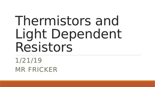 Thermistors and Light Dependent Resistors (LDRs)