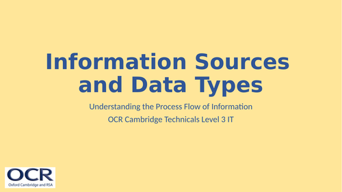 OCR Cambridge Technicals in IT Unit 2 - 5.1 Information Sources and Data Types