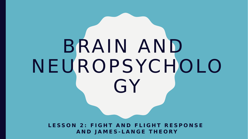 AQA GCSE Psychology (New Spec) Lesson 2/6-Brain and Neuropsyc-Fight and Flight and James Lange