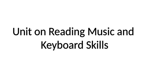 Complete Unit with all resources on Reading Music and Keyboard Skills