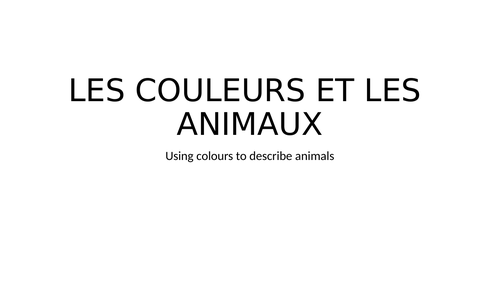 ANIMALS AND COLOURS FRENCH - ALLEZ 1