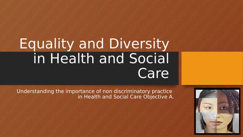 UNIT 7 EQUALITY AND DIVERSITY IN HEALTH AND SOCIAL CARE BTEC L2