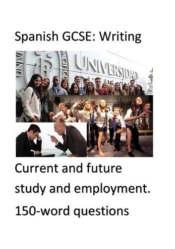Spanish GCSE writing. Theme 3 (Current and future study and employment). 150-word questions.