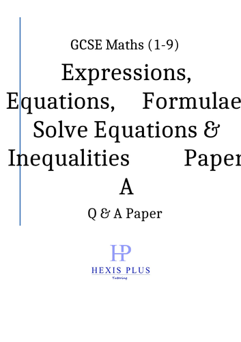 GCSE Maths 9-1, Expression, Equations, Formula, Solve Equations and Inequalities Q and A Papers