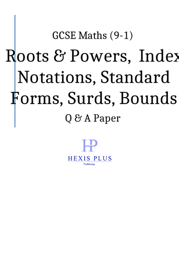 GCSE Maths 9-1,  Roots, Powers, Index Notation, Standard Form, Surds, Bounds, Q and A Papers