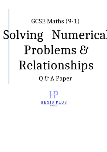 GCSE Maths 9-1,  Solving Numerical Problems, Relationships, Q and A Paper