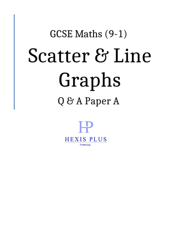GCSE Maths 9-1,  Scatter and Line Graphs, Q and A Papers