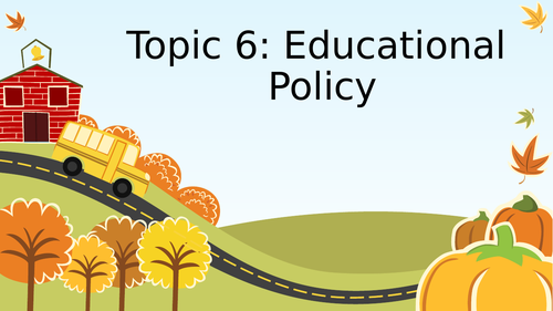 Topic 6 Educational Policy