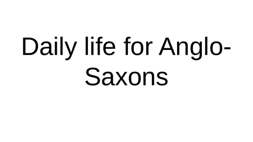 Daily life for the Anglo-Saxons