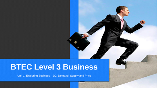 BTEC Level 3 Business: Unit 1 Exploring Business - Supply, Demand and Price