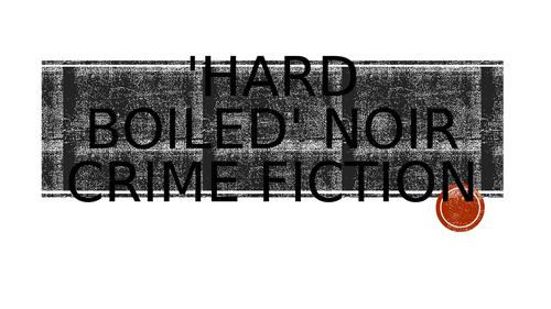 Presentation on 'Hard Boiled' noir fiction genre