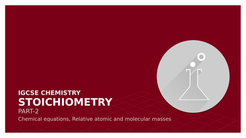 IGCSE Chemistry- Stoichiometry Part-2 ( Chemical Equations and Atomic &  Molecular masses)
