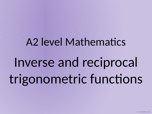 A level A2 Mathematics Inverse and reciprocal trigonometric functions