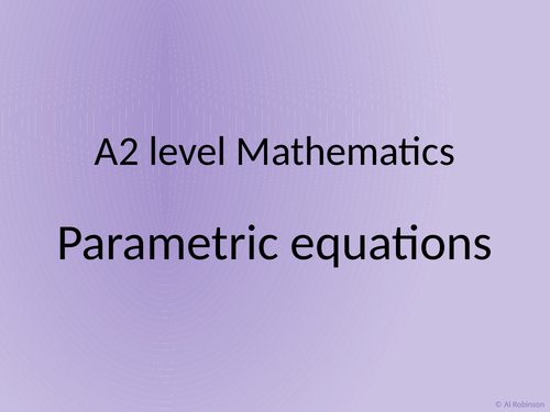 A level A2 Mathematics Parametric equations and Implicit differentiation
