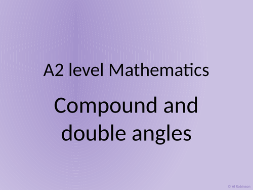 A level A2 Mathematics Trigonometry Addition rule, Double angles, Harmonic form and Small angles