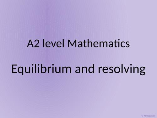 A level A2 Mathematics Mechanics – Equilibruim, resolving, Statics, Dynamics