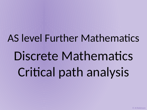 AS level Further Maths Discrete – Critical path analysis