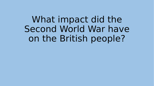 What impact did the Second World War have on British people