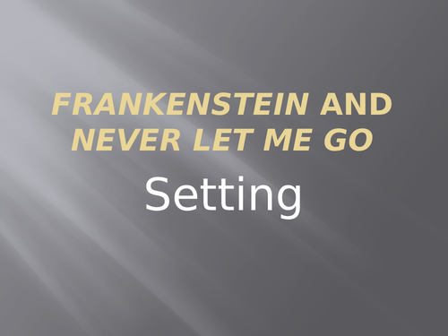 Comparing the settings used in Never Let Me Go and Frankenstein