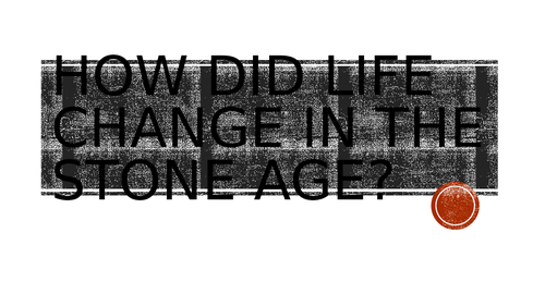 Life in the Stone Age - changes