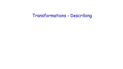 Transformations-Describing - MATHS RETRIEVAL