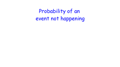 Probability of an event not happening - MATHS RETRIEVAL