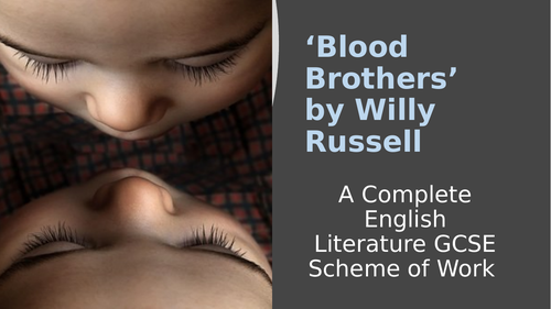 'Blood Brothers' Willy Russell – GCSE Eduqas English Literature - Complete Scheme of Work