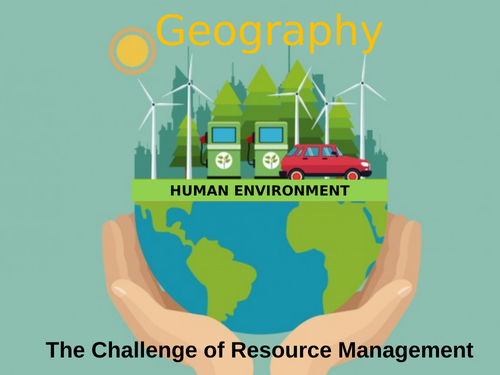 AQA GCSE Geography 3.2.3 The Challenge of Resource Management