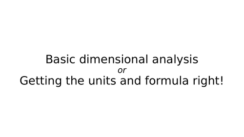 Basic dimensional analysis OR Getting the units and formula right!
