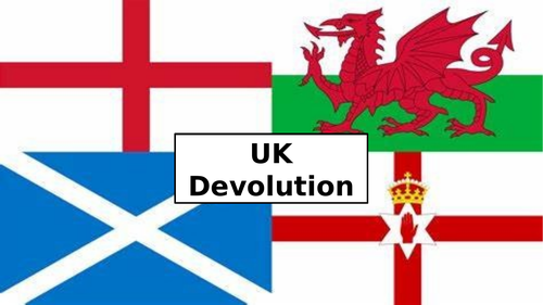 UK Devolution - complete series of lessons in one PowerPoint - Politics A-level AQA Edexcel