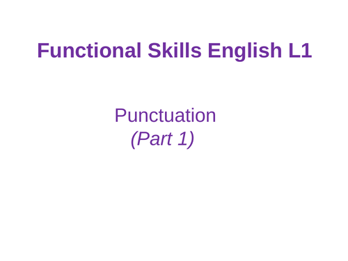 NEW ENGLISH FUNCTIONAL SKILLS REFORMS - Level 1 - Punctuation (Part I)
