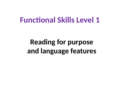 NEW ENGLISH FUNCTIONAL SKILLS REFORMS - Level 1- Reading for purpose and language features