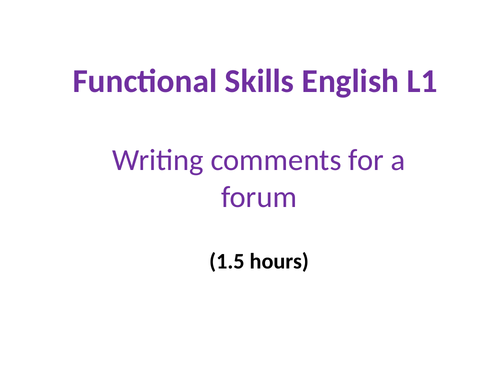 NEW ENGLISH FUNCTIONAL SKILLS REFORMS - Level 1 - Writing comments in a forum