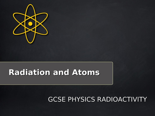 GCSE Physics Radiation and Atoms Complete Lesson Pack (with Practical Demonstration)