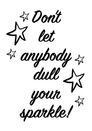 Don't Let Anybody Dull Your Sparkle