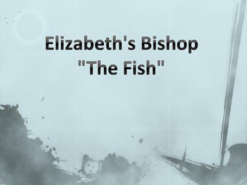 Elizabeth Bishop The Fish