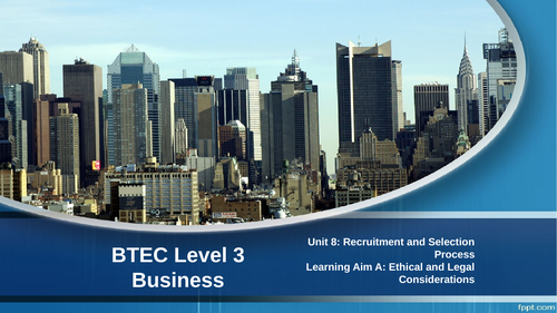 BTEC Level 3 Business - Unit 8 Recruitment and Selection: A.3 Ethics in Recruitment