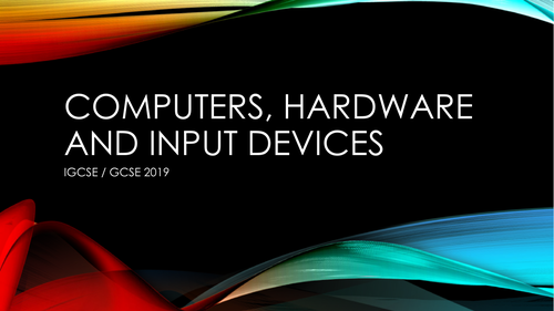 COMPUTERS, HARDWARE AND INPUT DEVICES (Edexcel IGCSE / GCSE 9-1)
